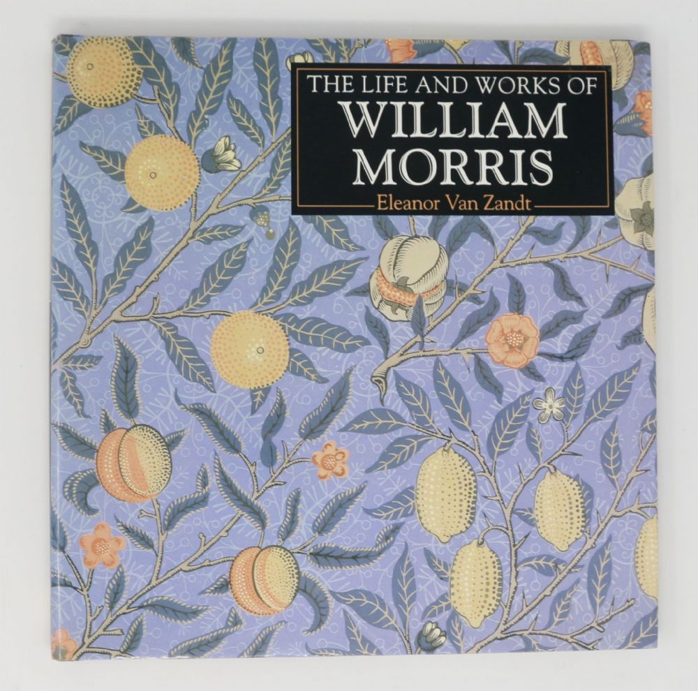 The Life and Works of William Morris by Eleanor Van Zandt